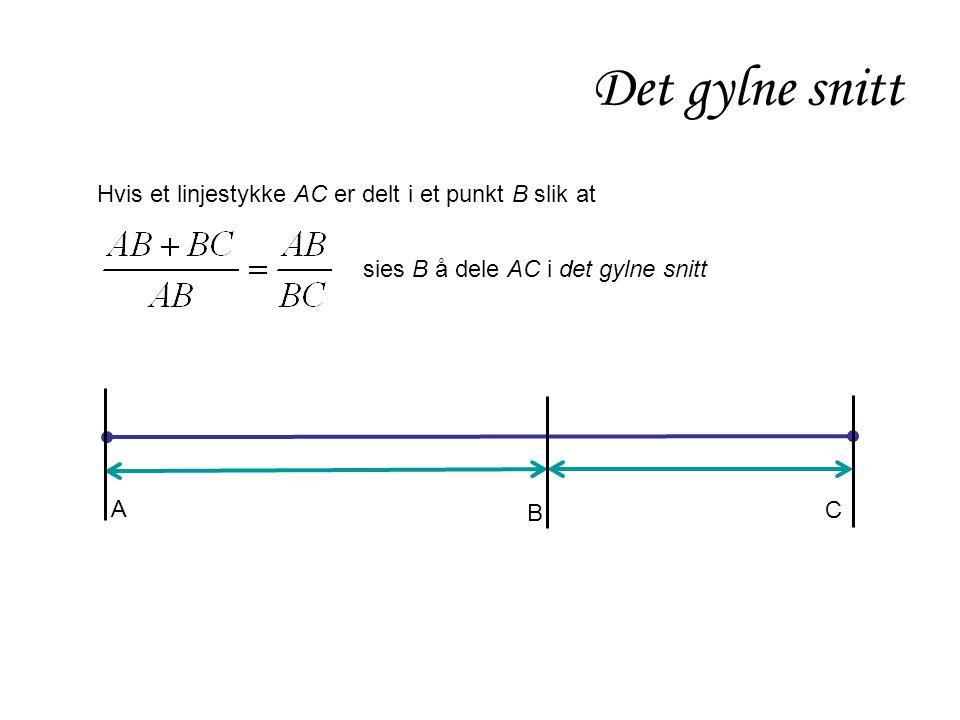 Det gylne snitt Hvis et linjestykke AC er delt i et punkt B slik at sies B å dele AC i det gylne snitt A C B