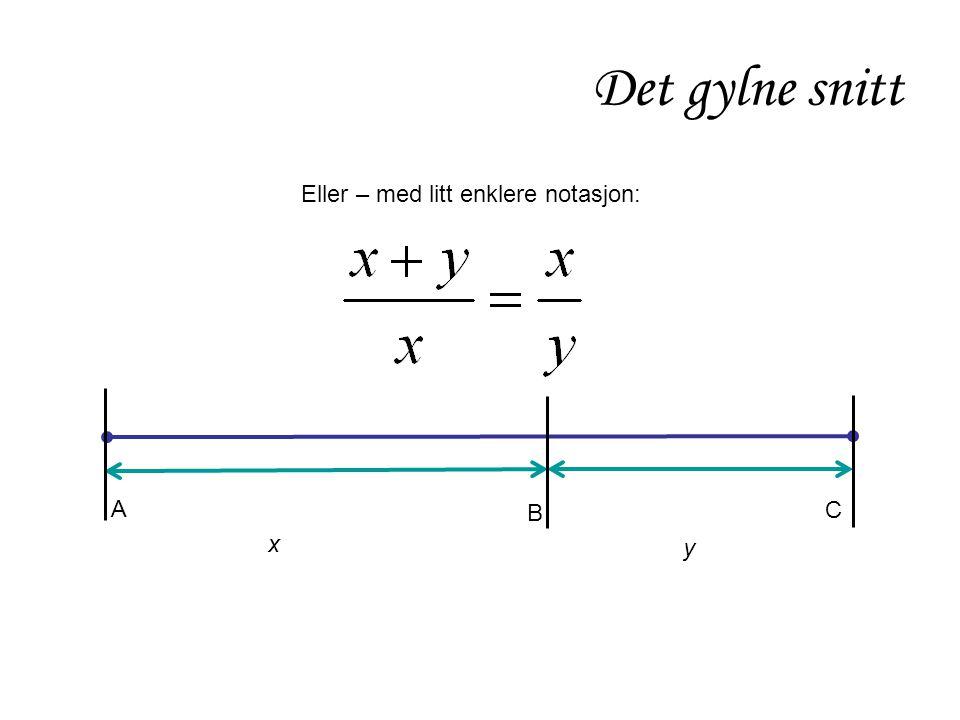Det gylne snitt Eller – med litt enklere notasjon: A C B x y