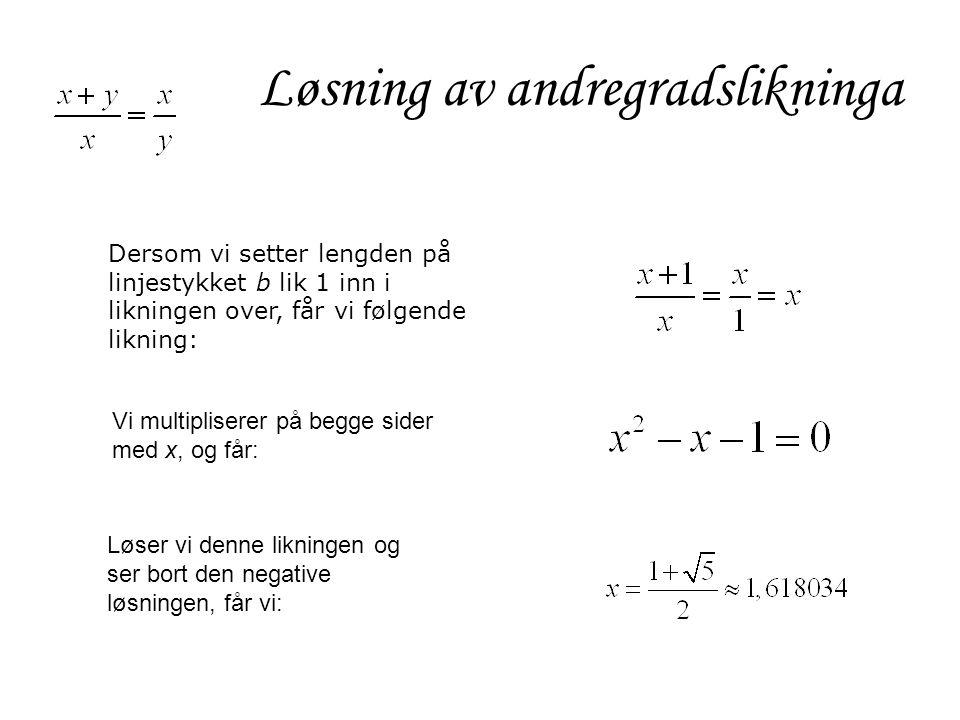 Dersom vi setter lengden på linjestykket b lik 1 inn i likningen over, får vi følgende likning: Løsning av andregradslikninga Vi multipliserer på begg