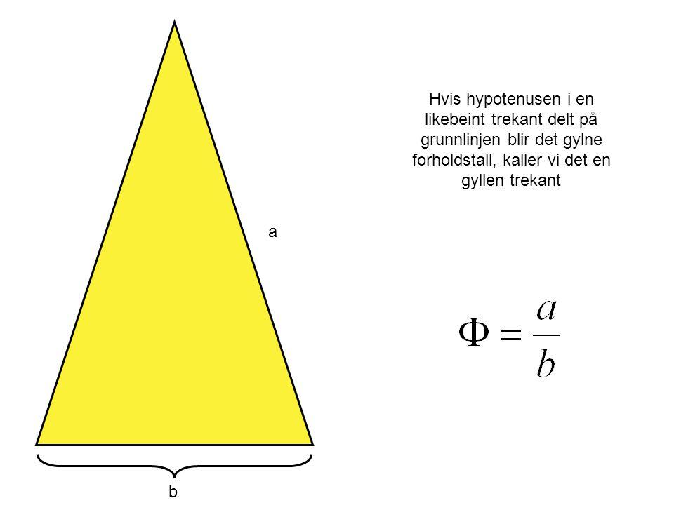 Hvis hypotenusen i en likebeint trekant delt på grunnlinjen blir det gylne forholdstall, kaller vi det en gyllen trekant a b