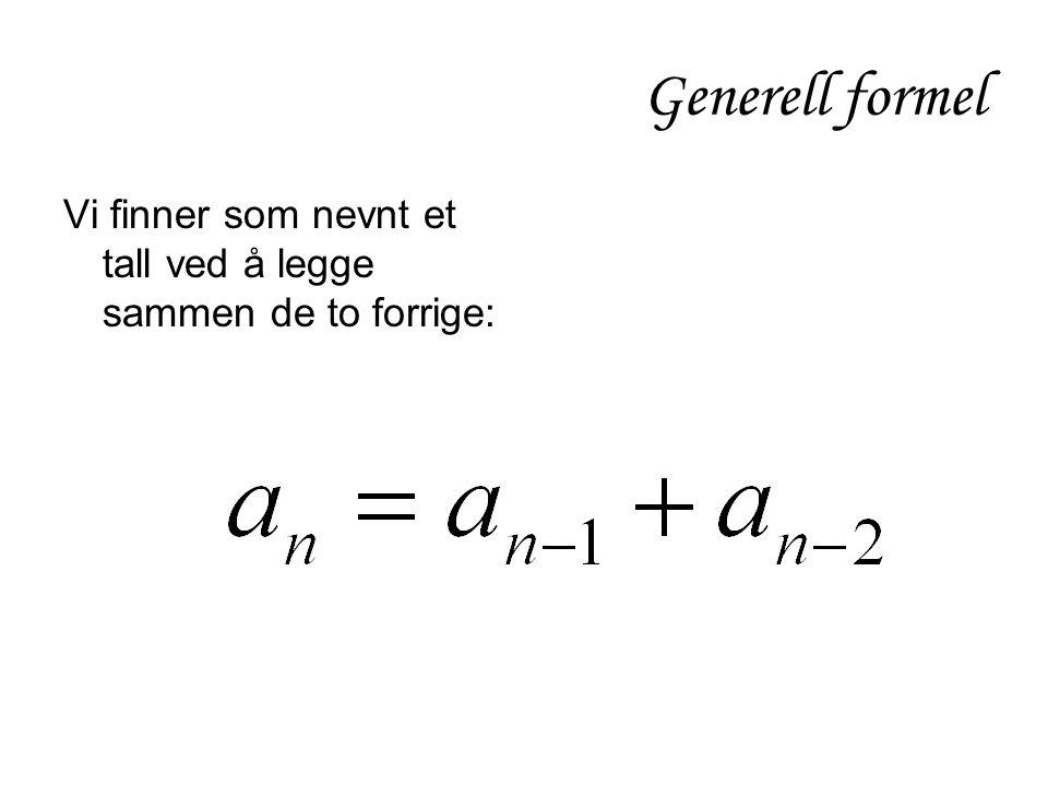 Generell formel Vi finner som nevnt et tall ved å legge sammen de to forrige: