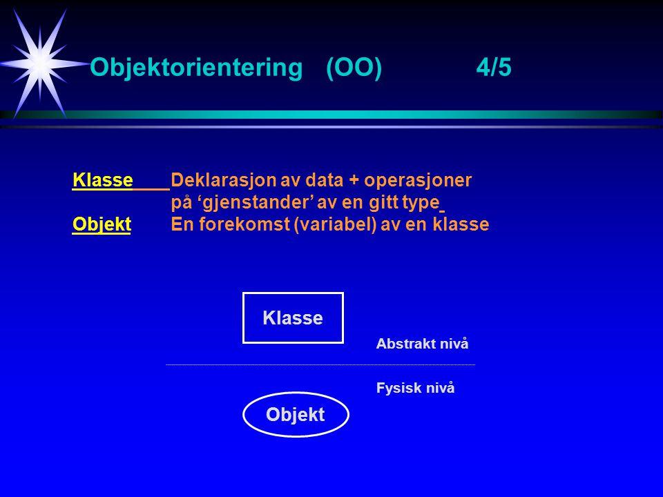 Objektorientering (OO)4/5 KlasseDeklarasjon av data + operasjoner på 'gjenstander' av en gitt type ObjektEn forekomst (variabel) av en klasse Klasse O