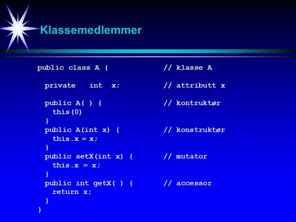 Klassemedlemmer public class A{// klasse A privateint x;// attributt x public A( ) {// kontruktør this(0) } public A(int x) {// konstruktør this.x=x;