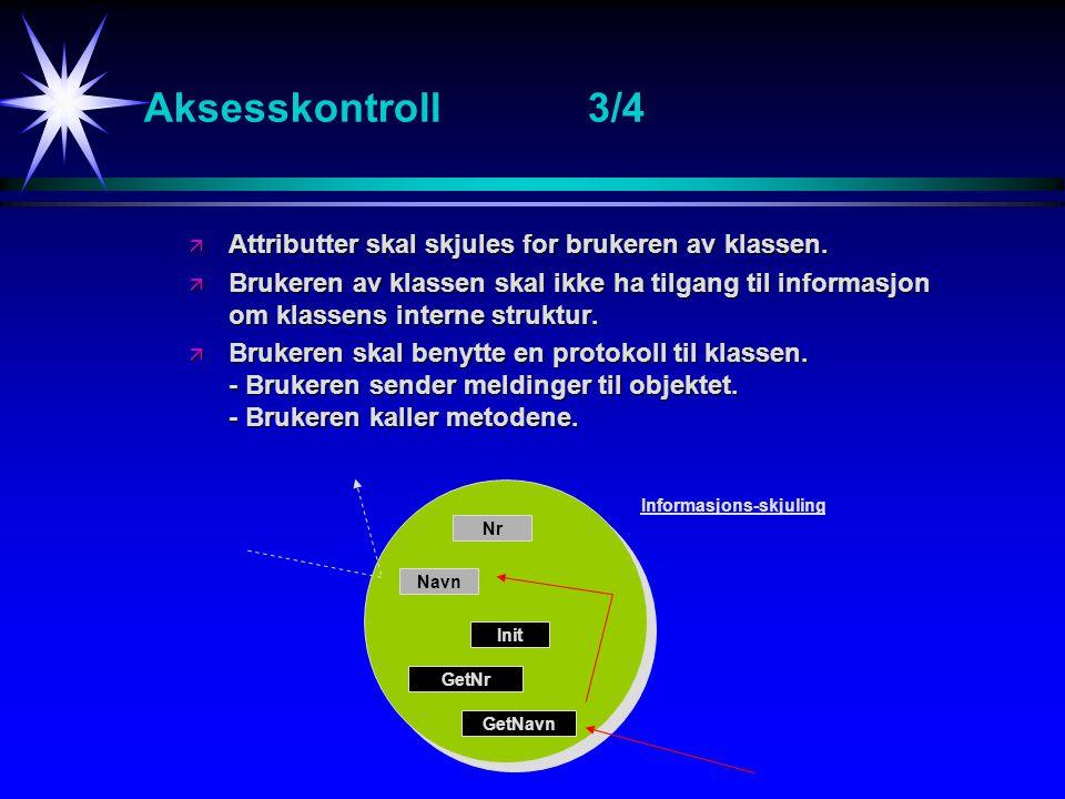 Aksesskontroll3/4 ä Attributter skal skjules for brukeren av klassen. ä Brukeren av klassen skal ikke ha tilgang til informasjon om klassens interne s