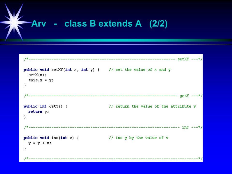 Arv - class B extends A (2/2)