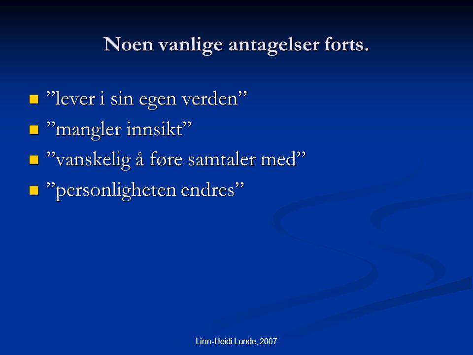 """Linn-Heidi Lunde, 2007 Noen vanlige antagelser forts.  """"lever i sin egen verden""""  """"mangler innsikt""""  """"vanskelig å føre samtaler med""""  """"personlighe"""