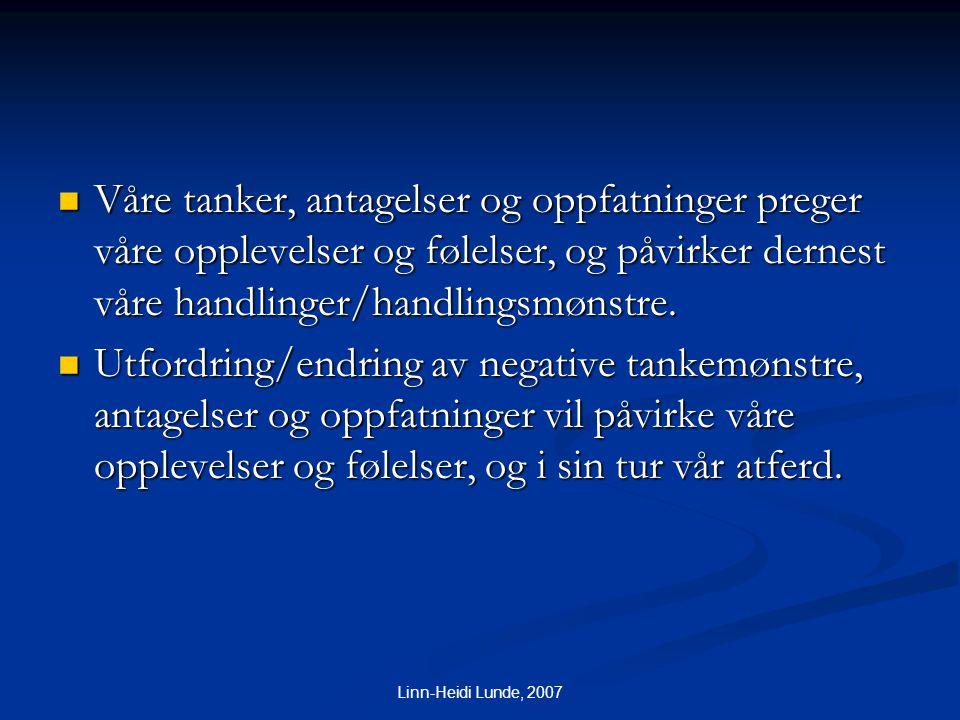 Linn-Heidi Lunde, 2007  Våre tanker, antagelser og oppfatninger preger våre opplevelser og følelser, og påvirker dernest våre handlinger/handlingsmøn