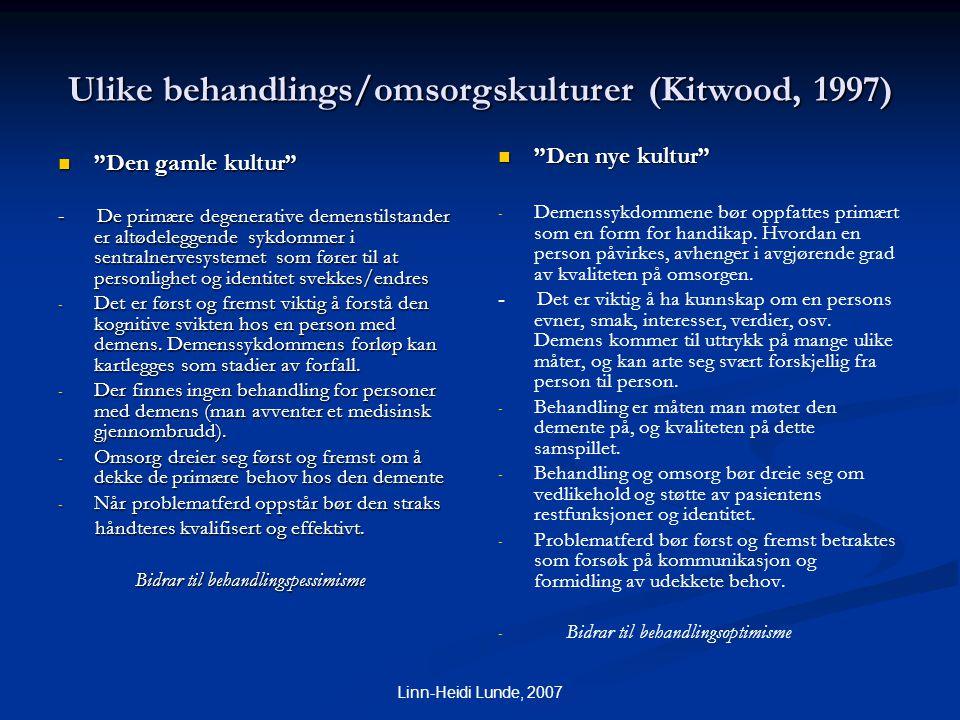 "Linn-Heidi Lunde, 2007 Ulike behandlings/omsorgskulturer (Kitwood, 1997)  ""Den gamle kultur"" - De primære degenerative demenstilstander er altødelegg"