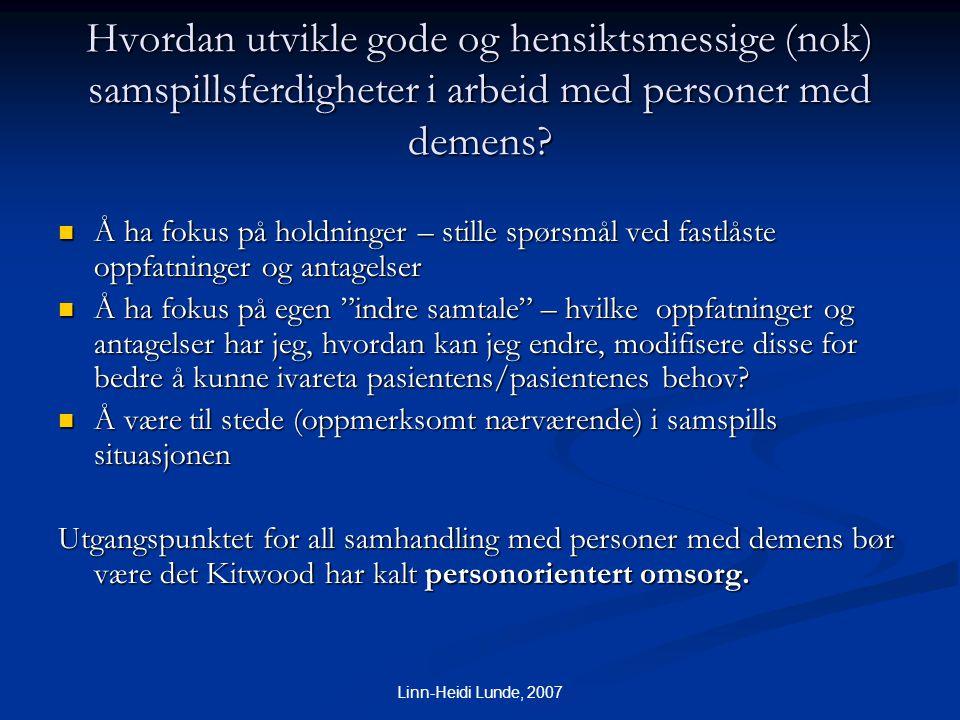 Linn-Heidi Lunde, 2007 Hvordan utvikle gode og hensiktsmessige (nok) samspillsferdigheter i arbeid med personer med demens?  Å ha fokus på holdninger