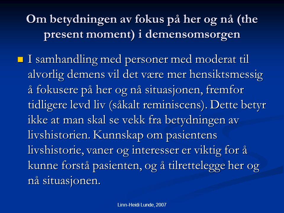 Linn-Heidi Lunde, 2007 Om betydningen av fokus på her og nå (the present moment) i demensomsorgen  I samhandling med personer med moderat til alvorli
