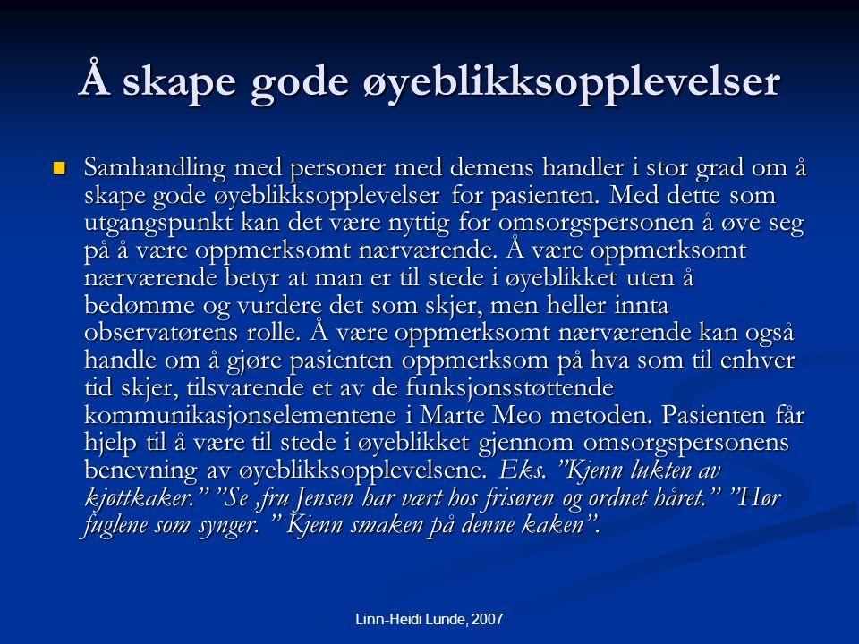 Linn-Heidi Lunde, 2007 Å skape gode øyeblikksopplevelser  Samhandling med personer med demens handler i stor grad om å skape gode øyeblikksopplevelse