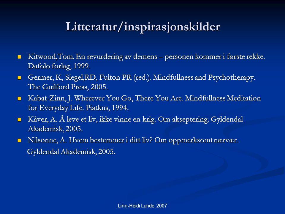 Linn-Heidi Lunde, 2007 Litteratur/inspirasjonskilder  Kitwood,Tom. En revurdering av demens – personen kommer i første rekke. Dafolo forlag, 1999. 