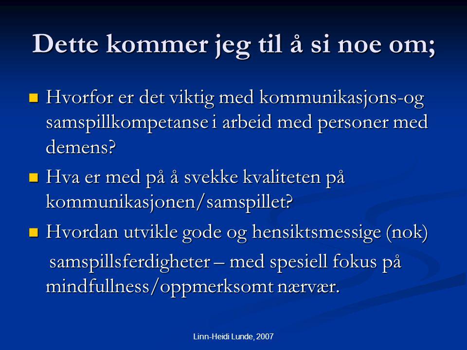 Linn-Heidi Lunde, 2007 Dette kommer jeg til å si noe om;  Hvorfor er det viktig med kommunikasjons-og samspillkompetanse i arbeid med personer med de