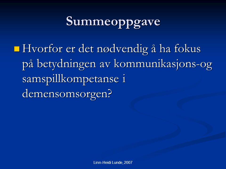Linn-Heidi Lunde, 2007 Summeoppgave  Hvorfor er det nødvendig å ha fokus på betydningen av kommunikasjons-og samspillkompetanse i demensomsorgen?