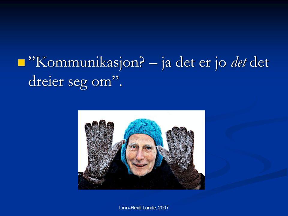 """Linn-Heidi Lunde, 2007  """"Kommunikasjon? – ja det er jo det det dreier seg om""""."""