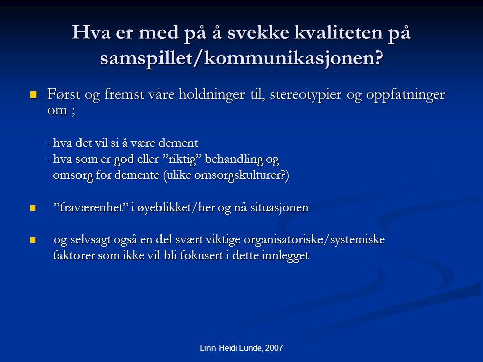 Linn-Heidi Lunde, 2007 Hva er med på å svekke kvaliteten på samspillet/kommunikasjonen?  Først og fremst våre holdninger til, stereotypier og oppfatn