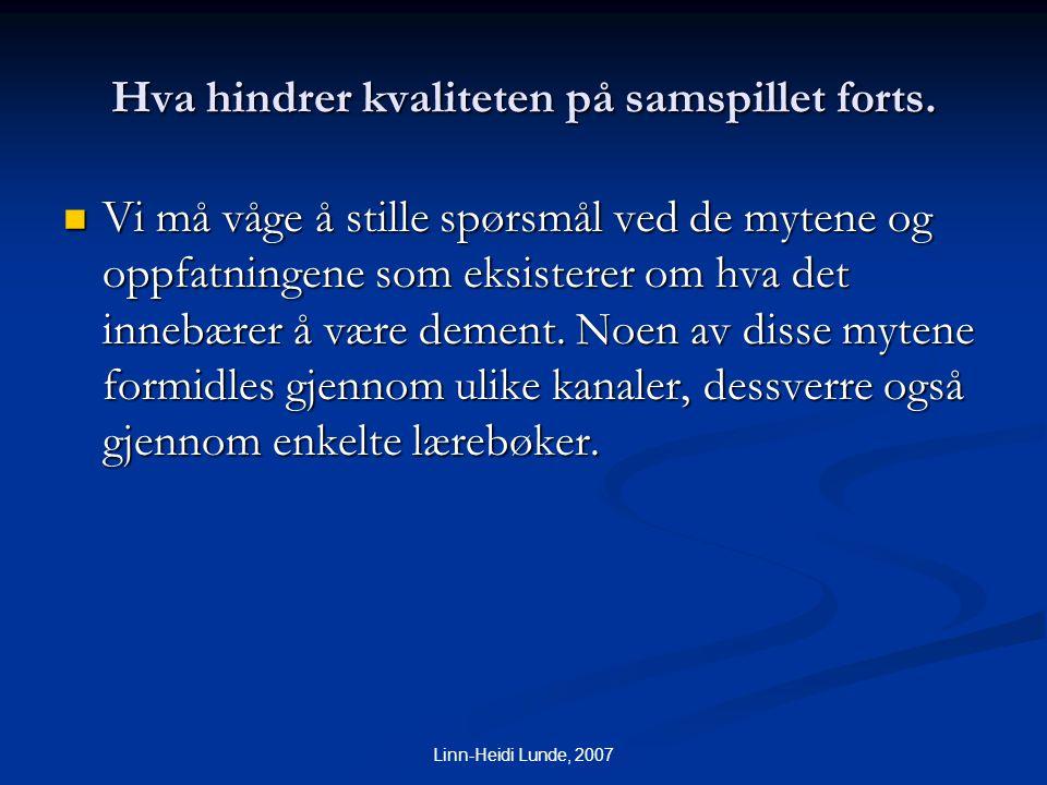 Linn-Heidi Lunde, 2007 Hva hindrer kvaliteten på samspillet forts.  Vi må våge å stille spørsmål ved de mytene og oppfatningene som eksisterer om hva