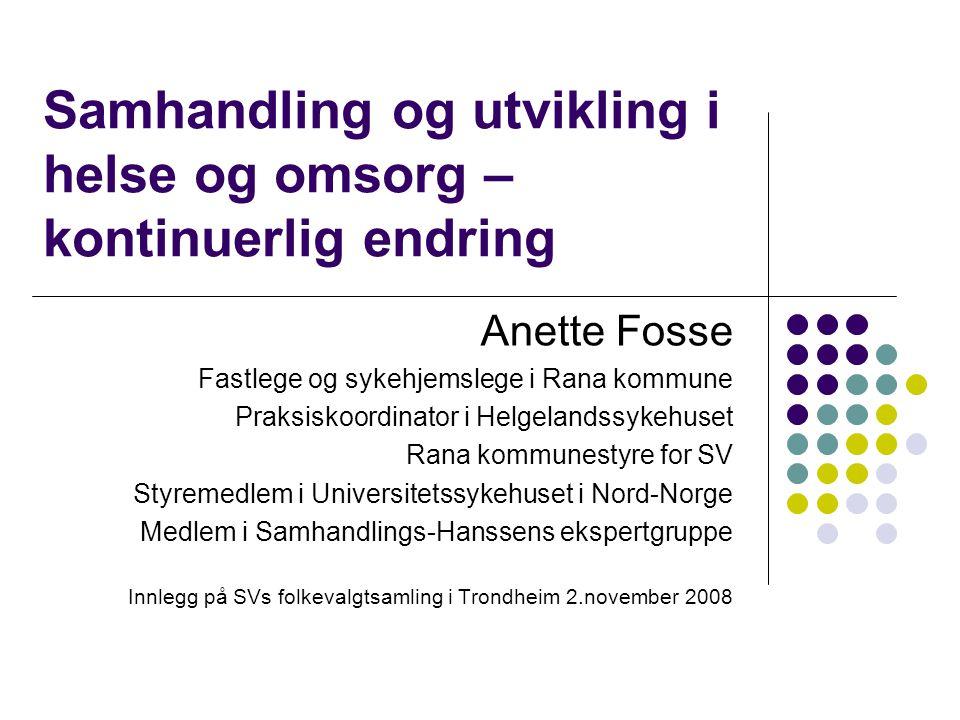 Samhandling og utvikling i helse og omsorg – kontinuerlig endring Anette Fosse Fastlege og sykehjemslege i Rana kommune Praksiskoordinator i Helgeland