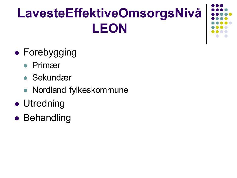 LavesteEffektiveOmsorgsNivå LEON  Forebygging  Primær  Sekundær  Nordland fylkeskommune  Utredning  Behandling
