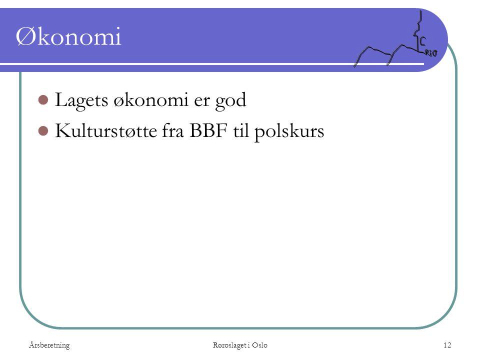 ÅrsberetningRøroslaget i Oslo12 Økonomi  Lagets økonomi er god  Kulturstøtte fra BBF til polskurs