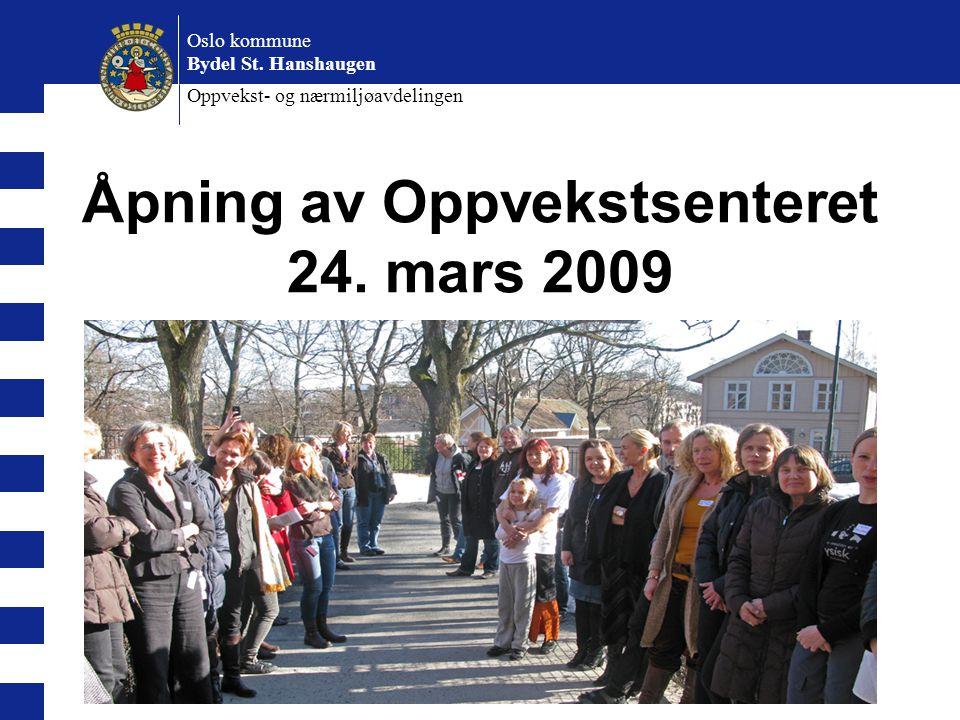 Åpning av Oppvekstsenteret 24.mars 2009 Oppvekst- og nærmiljøavdelingen Oslo kommune Bydel St.