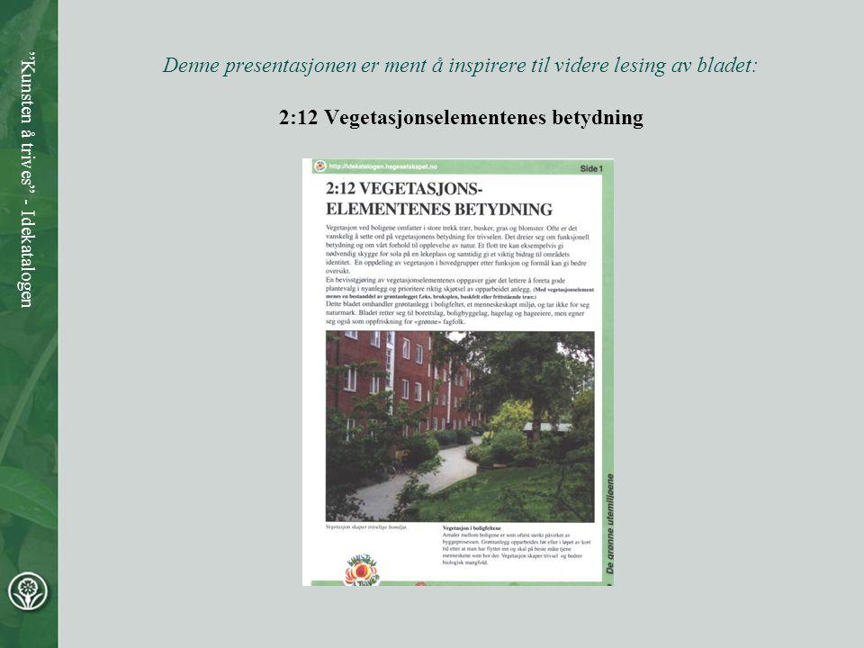 Denne presentasjonen er ment å inspirere til videre lesing av bladet: 2:12 Vegetasjonselementenes betydning Kunsten å trives - Idekatalogen