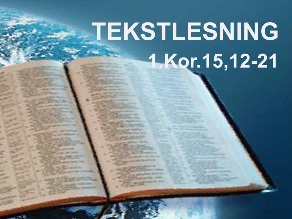 TEKSTLESNING 1.Kor.15,12-21