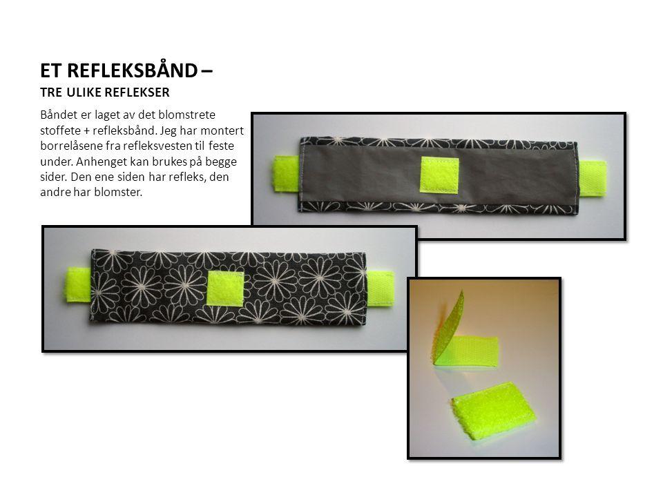 ET REFLEKSBÅND – TRE ULIKE REFLEKSER Båndet er laget av det blomstrete stoffete + refleksbånd. Jeg har montert borrelåsene fra refleksvesten til feste
