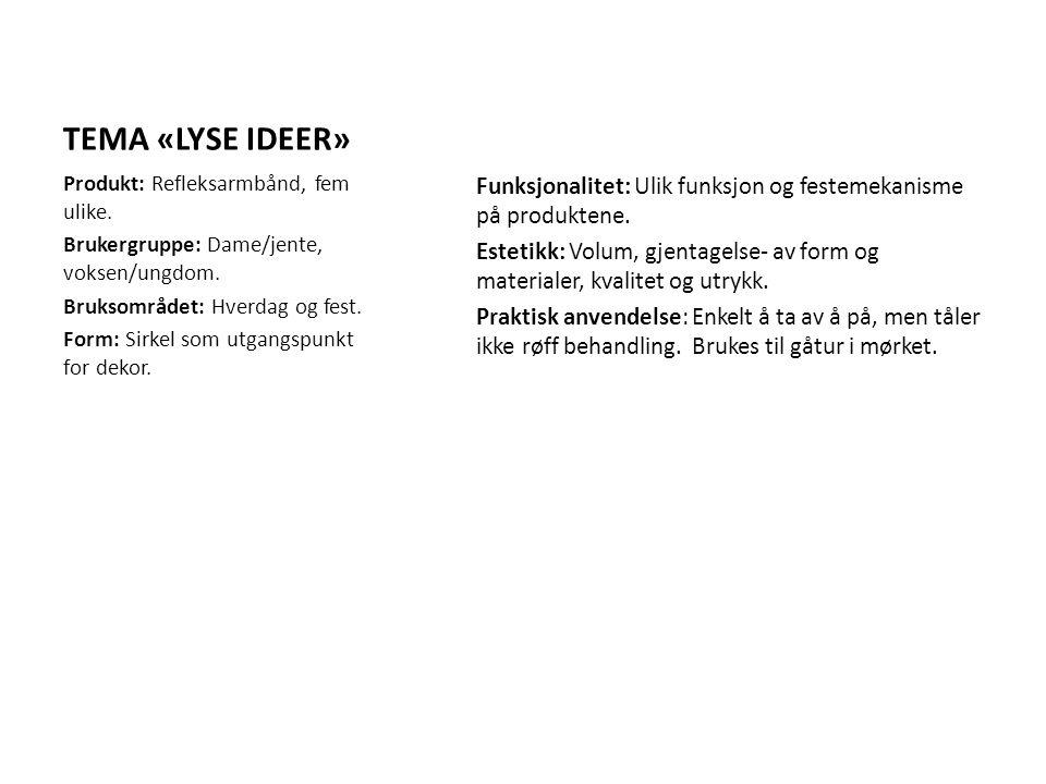 TEMA «LYSE IDEER» Funksjonalitet: Ulik funksjon og festemekanisme på produktene. Estetikk: Volum, gjentagelse- av form og materialer, kvalitet og utry