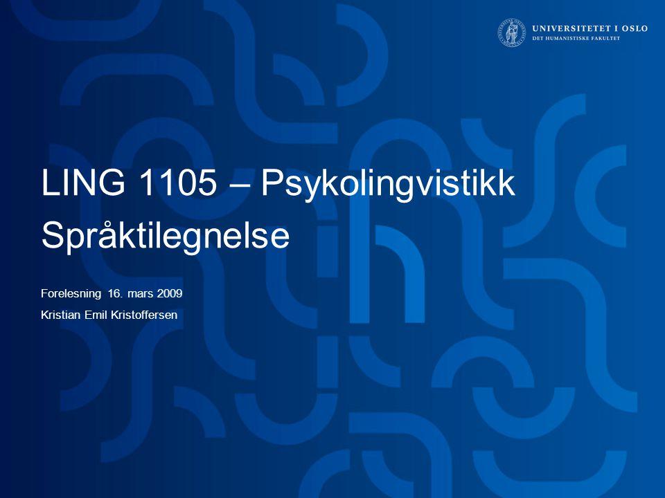 LING 1105 – Psykolingvistikk Språktilegnelse Forelesning 16. mars 2009 Kristian Emil Kristoffersen