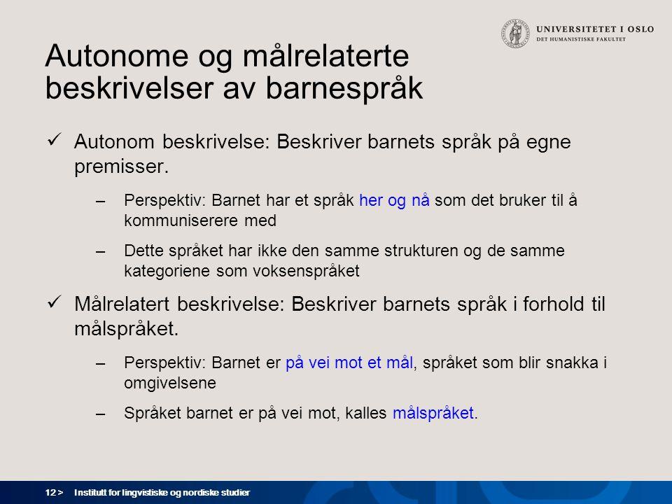 12 > Institutt for lingvistiske og nordiske studier Autonome og målrelaterte beskrivelser av barnespråk  Autonom beskrivelse: Beskriver barnets språk på egne premisser.