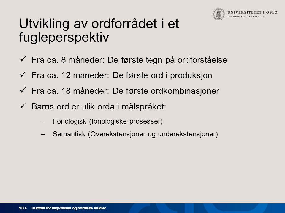 20 > Institutt for lingvistiske og nordiske studier Utvikling av ordforrådet i et fugleperspektiv  Fra ca.