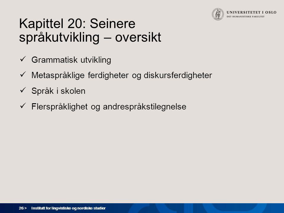 26 > Institutt for lingvistiske og nordiske studier Kapittel 20: Seinere språkutvikling – oversikt  Grammatisk utvikling  Metaspråklige ferdigheter