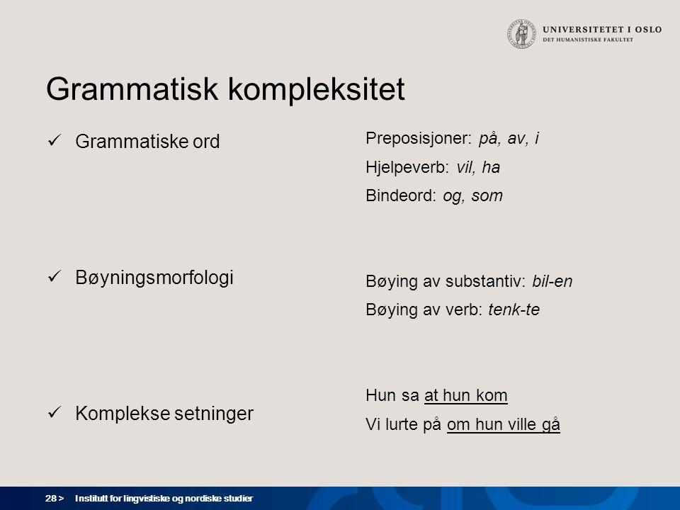 28 > Institutt for lingvistiske og nordiske studier Grammatisk kompleksitet  Grammatiske ord  Bøyningsmorfologi  Komplekse setninger Preposisjoner: