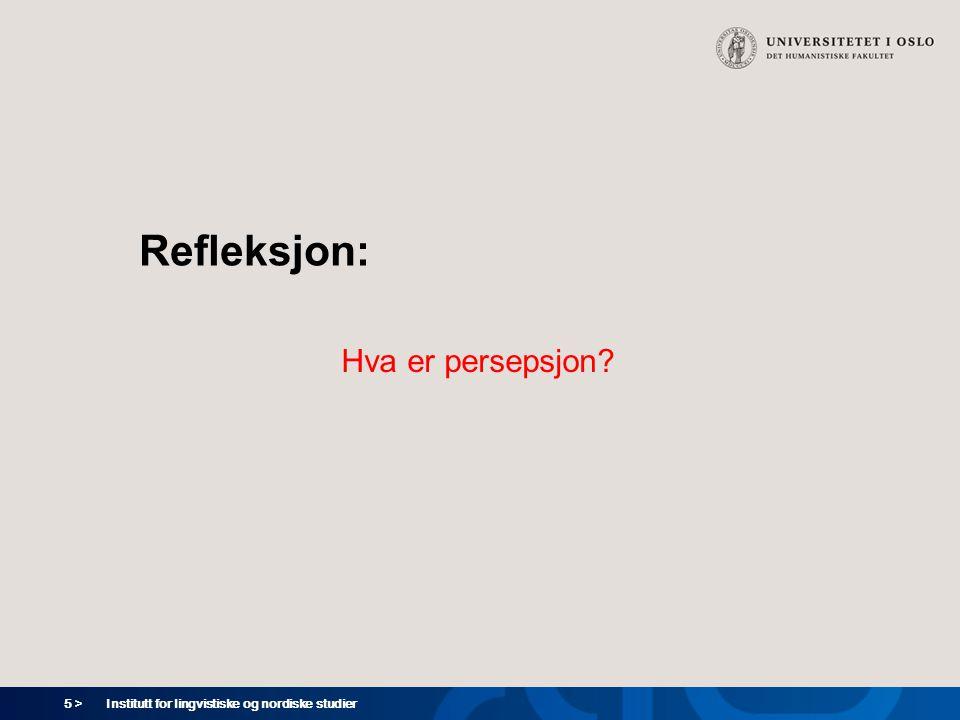 5 > Institutt for lingvistiske og nordiske studier Refleksjon: Hva er persepsjon?