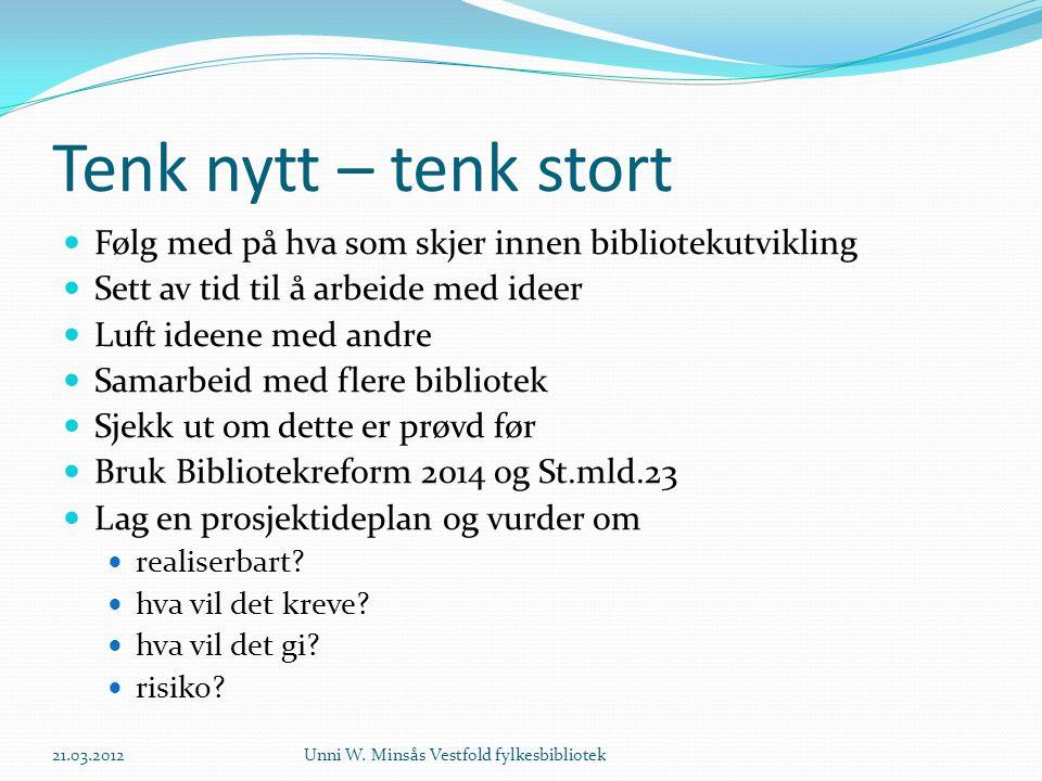 Gode ideer må dyrkes 21.03.2012Unni W. Minsås Vestfold fylkesbibliotek