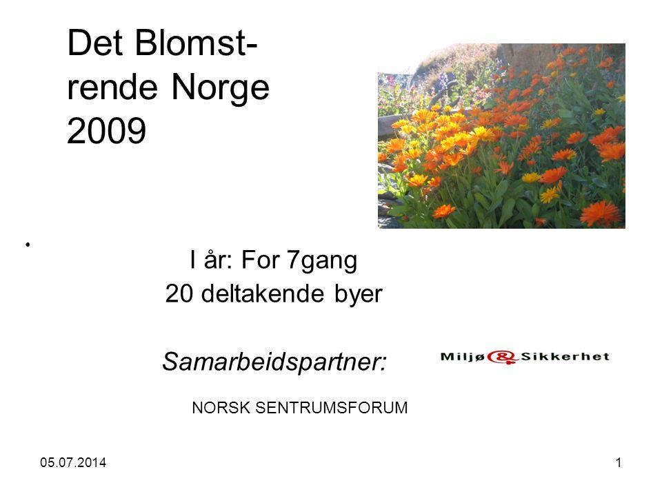 05.07.20141 Det Blomst- rende Norge 2009 I år: For 7gang 20 deltakende byer Samarbeidspartner: • NORSK SENTRUMSFORUM