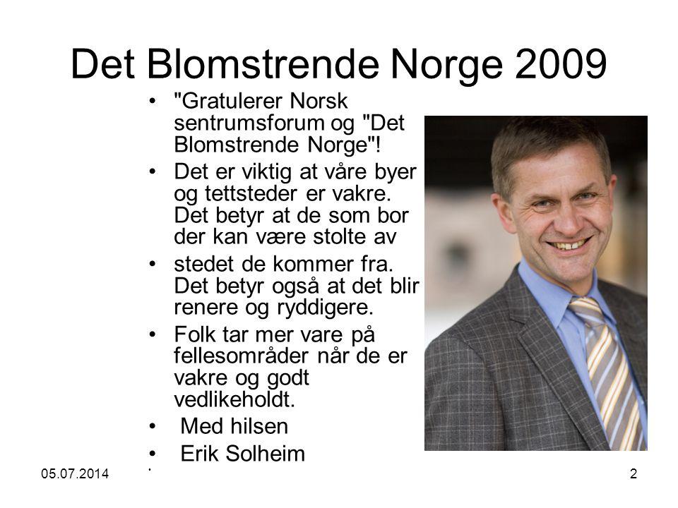 05.07.20142 Det Blomstrende Norge 2009 • Gratulerer Norsk sentrumsforum og Det Blomstrende Norge .