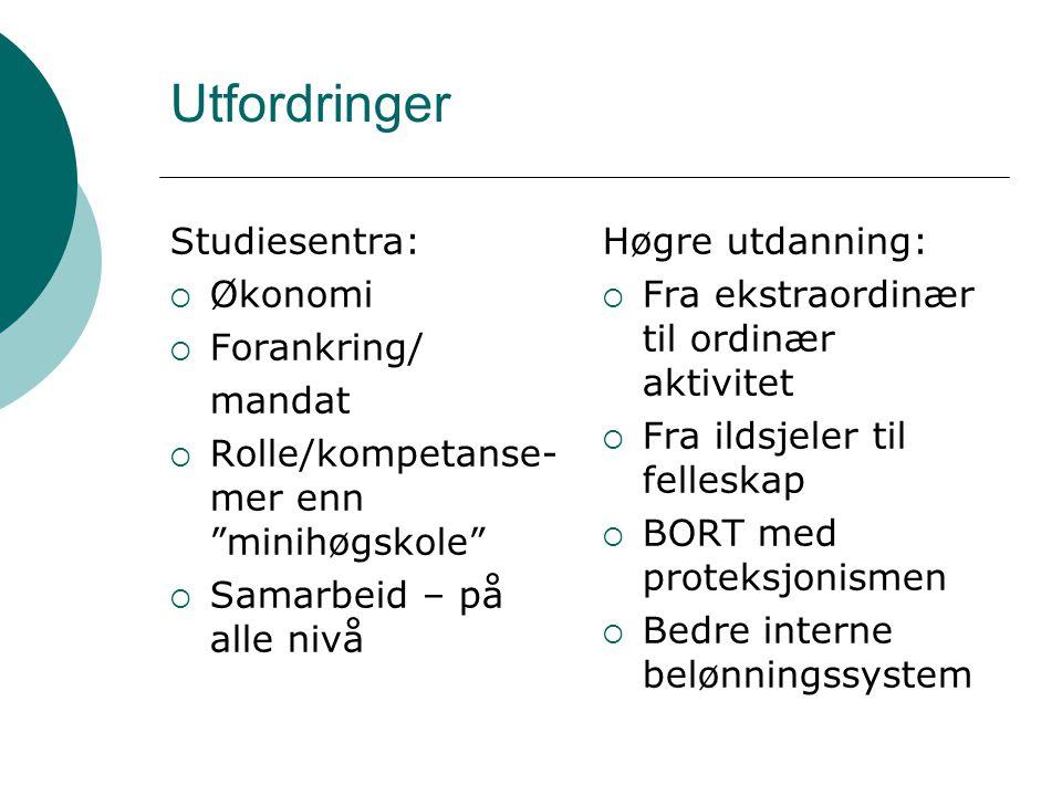 """Utfordringer Studiesentra:  Økonomi  Forankring/ mandat  Rolle/kompetanse- mer enn """"minihøgskole""""  Samarbeid – på alle nivå Høgre utdanning:  Fra"""