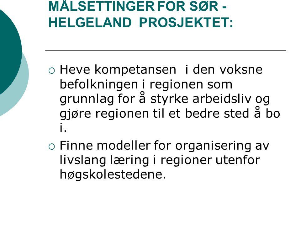MÅLSETTINGER FOR SØR - HELGELAND PROSJEKTET:  Heve kompetansen i den voksne befolkningen i regionen som grunnlag for å styrke arbeidsliv og gjøre reg