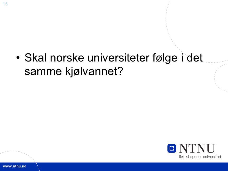 15 •Skal norske universiteter følge i det samme kjølvannet?