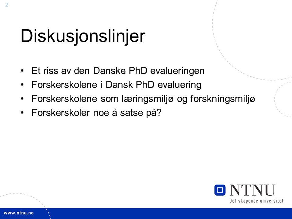 2 Diskusjonslinjer •Et riss av den Danske PhD evalueringen •Forskerskolene i Dansk PhD evaluering •Forskerskolene som læringsmiljø og forskningsmiljø •Forskerskoler noe å satse på?