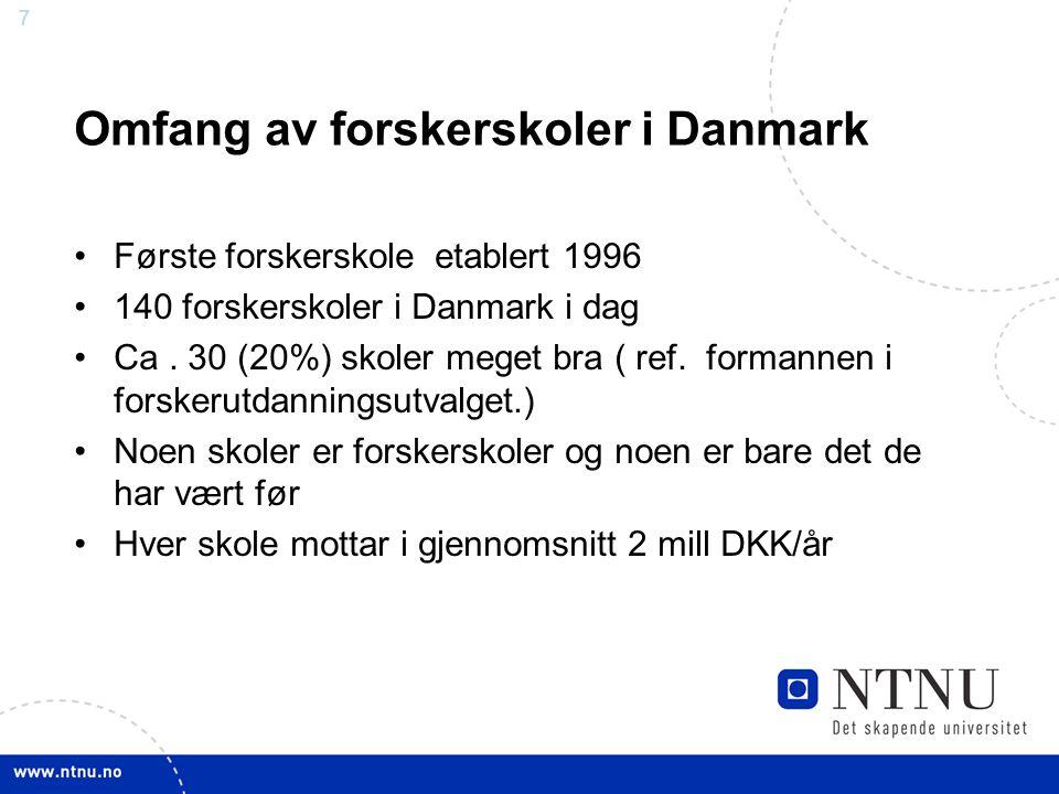 7 Omfang av forskerskoler i Danmark •Første forskerskole etablert 1996 •140 forskerskoler i Danmark i dag •Ca.