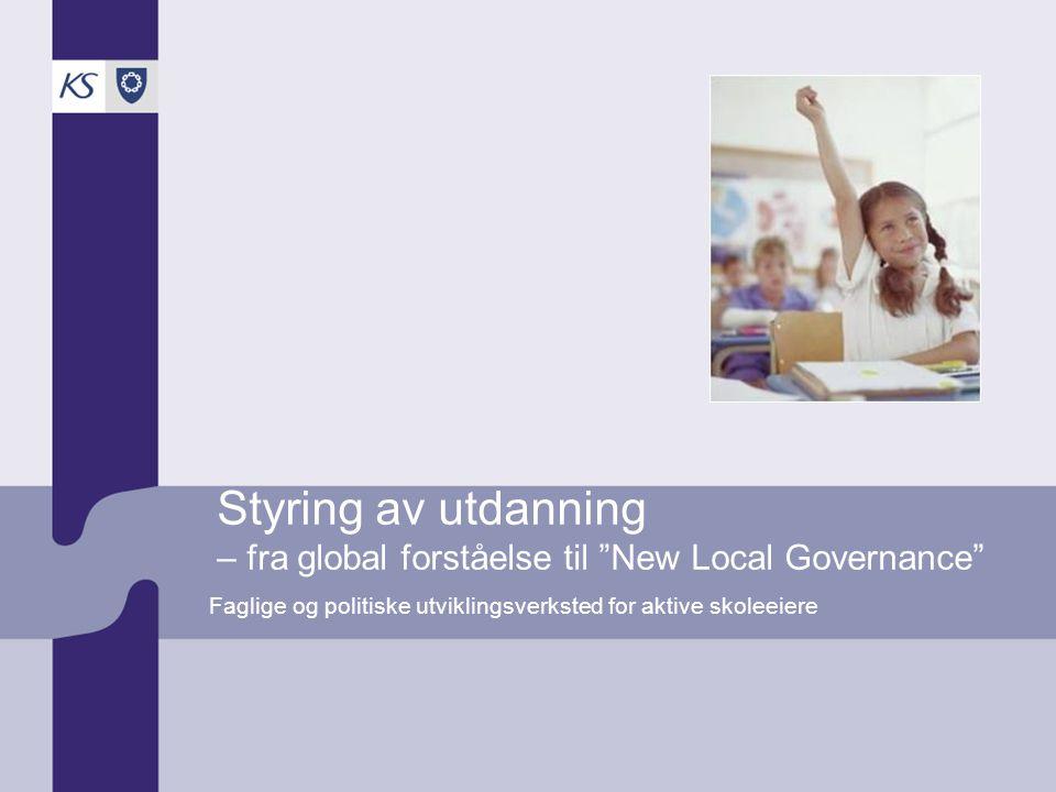Styring av utdanning – fra global forståelse til New Local Governance Faglige og politiske utviklingsverksted for aktive skoleeiere