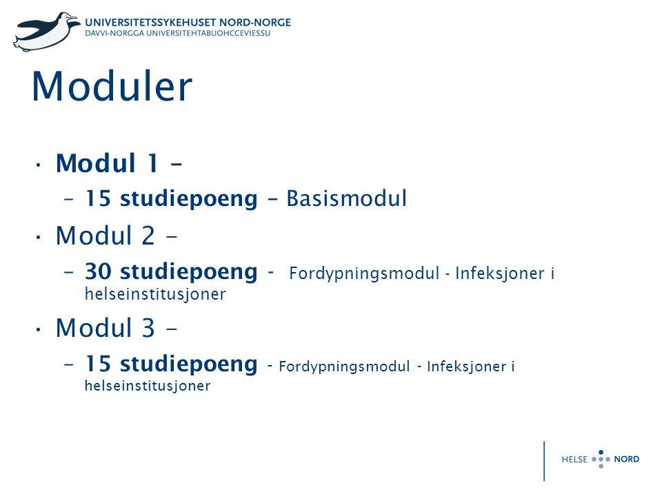 Moduler •Modul 1 – –15 studiepoeng – Basismodul •Modul 2 – –30 studiepoeng - Fordypningsmodul - Infeksjoner i helseinstitusjoner •Modul 3 – –15 studie