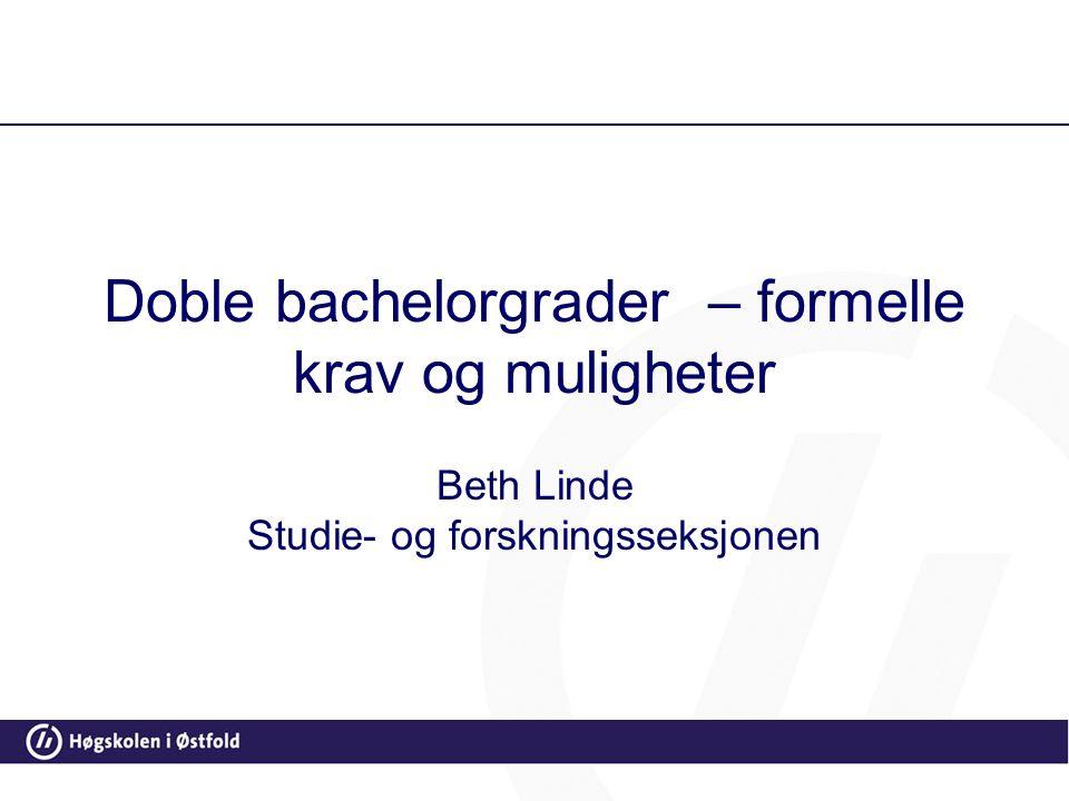 Doble bachelorgrader – formelle krav og muligheter Beth Linde Studie- og forskningsseksjonen