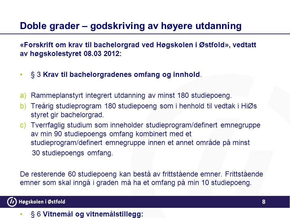 Doble grader – godskriving av høyere utdanning «Forskrift om krav til bachelorgrad ved Høgskolen i Østfold», vedtatt av høgskolestyret 08.03 2012: •§ 3 Krav til bachelorgradenes omfang og innhold.