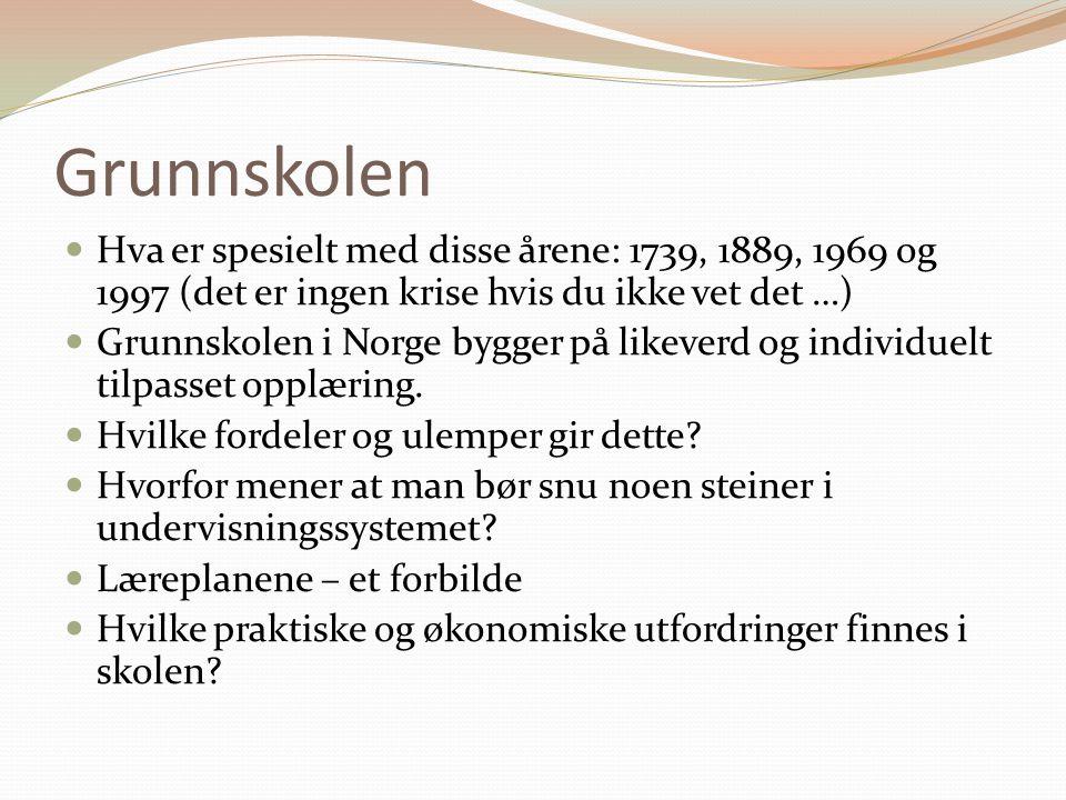 Grunnskolen  Hva er spesielt med disse årene: 1739, 1889, 1969 og 1997 (det er ingen krise hvis du ikke vet det …)  Grunnskolen i Norge bygger på likeverd og individuelt tilpasset opplæring.