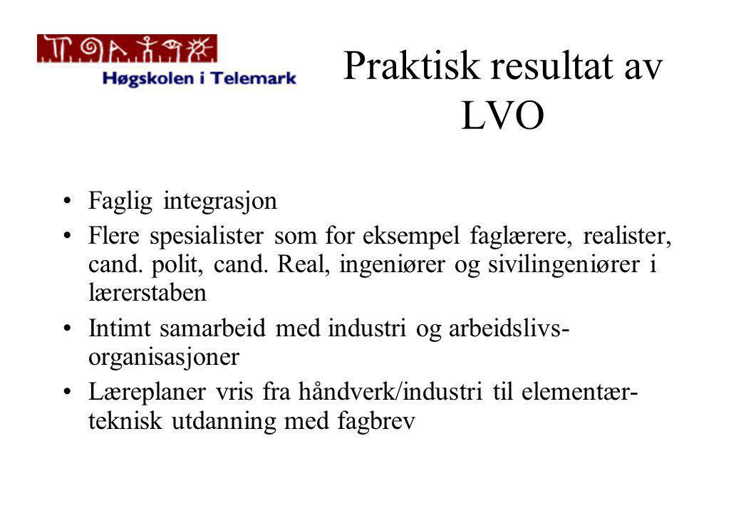 Praktisk resultat av LVO •Faglig integrasjon •Flere spesialister som for eksempel faglærere, realister, cand.