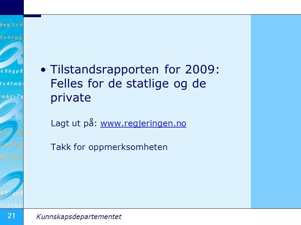 21 Kunnskapsdepartementet •Tilstandsrapporten for 2009: Felles for de statlige og de private Lagt ut på: www.regjeringen.nowww.regjeringen.no Takk for